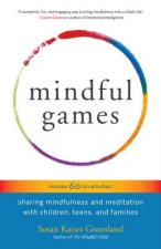 Mindful Games: Sharing Mindfulness and Meditation with Children, Teens, and Families