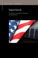 Superchurch: The Rhetoric and Politics of American Fundamentalism