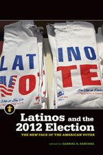 Latinos and the 2012 Election: The New Face of the American Voter