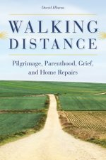 Walking Distance: Pilgrimage, Parenthood, Grief, and Home Repairs