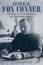 General Fox Conner: Pershing S Chief of Operations and Eisenhower S Mentor