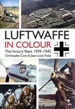 Luftwaffe in Colour: The Victory Years, 1939 1942