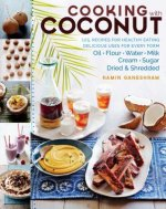 Cooking with Coconut: 127 Recipes for Healthy Eating: Delicious Uses for Every Form Oil, Flour, Water, Milk, Cream, Sugar, Dried, and Shredd