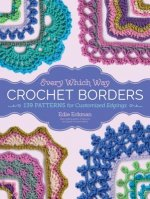 Every Which Way Crochet Borders: 100 Patterns for Customized Edgings