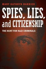 Spies, Lies, and Citizenship: The Hunt for Nazi Criminals in America and Abroad