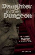 Daughter in the Dungeon: The Horrific True Story of Joseph Fritzl