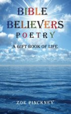 Bible Believers Poetry, a Gift Book of Life