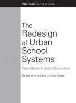 The Redesign of Urban School Systems: Instructor's Guide: Case Studies in District Governance