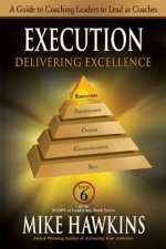 Execution: Delivering Excellence: A Guide to Coaching Leaders to Lead as Coaches