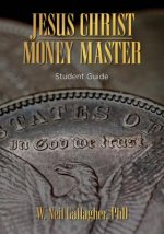 Jesus Christ, Money Master: Student Guide: The Wisest Words Ever Spoken on Money