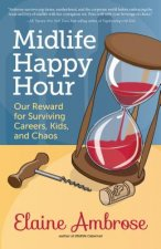 Midlife Happy Hour: Our Reward for Surviving Careers, Kids, and Chaos
