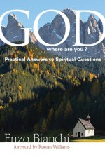 God, Where Are You?: Pratical Answers to Spiritual Questions
