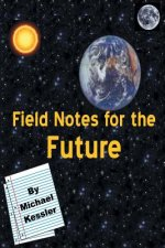 Field Notes for the Future