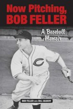 Now Pitching, Bob Feller: A Baseball Memoir