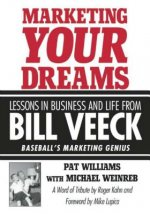 Marketing Your Dreams: Lessons in Business and Life from Bill Veeck: Baseball's Marketing Genius