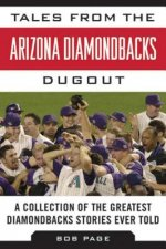 Tales from the Arizona Diamondbacks Dugout: A Collection of the Greatest Diamondbacks Stories Ever Told