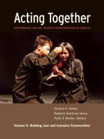 Acting Together II: Performance and the Creative Transformation of Conflict: Building Just and Inclusive Communities