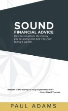 Sound Financial Advice: How to Recapture the Money You Are Losing and Add It to Your Family's Wealth