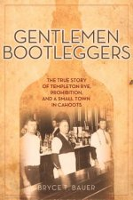 Gentlemen Bootleggers: The True Story of Templeton Rye, Prohibition, and a Small Town in Cahoots