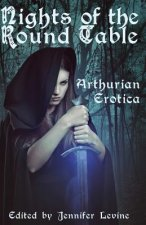Nights of the Round Table: Arthurian Erotica