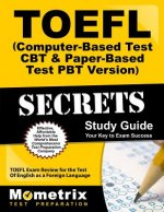 TOEFL Secrets (Computer-Based Test CBT and Paper-Based Test Pbt Version) Study Guide: TOEFL Exam Review for the Test of English as a Foreign Language