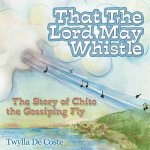 That the Lord May Whistle: The Story of Chito the Gossiping Fly