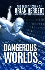 Dangerous Worlds: The Short Stories of Brian Herbert