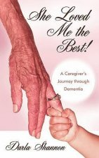 She Loved Me the Best!: A Caregiver's Journey Through Dementia