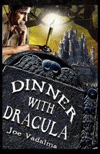 Dinner with Dracula: Being the Weird Adventures of Charles Winterbottom, Archeologist with Azathoth, Cthulhu, the Yeti Queen, the Dark Gods