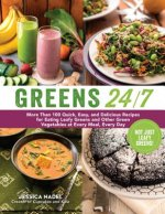 Greens 24/7: More Than 100 Quick, Easy, and Delicious Recipes for Eating Leafy Greens and Other Green Vegetables at Every Meal, Eve