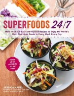 Superfoods 24/7: More Than 100 Easy and Inspired Recipes to Enjoy the World S Most Nutritious Foods at Every Meal, Every Day