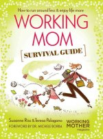 Working Mom Survival Guide: How to Run Around Less & Enjoy Life More