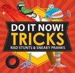 Do It Now! Tricks: Rad Stunts & Sneaky Pranks