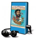Lives of the Pirates: Swashbucklers, Scoundrels (Neighbors Beware)! [With Earbuds]