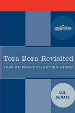 Tora Bora Revisited: How We Failed to Get Bin Laden and Why It Matters Today