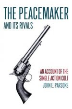 The Peacemaker and Its Rivals: An Account of the Single Action Colt (Reprint Edition)