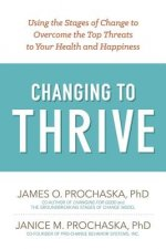 Changing to Thrive: Using the Stages of Change to Overcome the Top Threats to Your Health and Happiness
