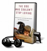 The Dog Who Couldn't Stop Loving: How Dogs Have Captured Our Hearts for Thousands of Years [With Earbuds]