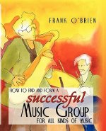How to Find and Form a Successful Music Group for All Kinds of Music
