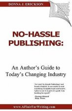No-Hassle Publishing: An Author's Guide to Today's Changing Industry