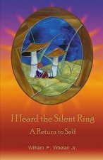 I Heard the Silent Ring: A Return to Self
