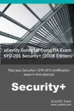 Ucertify Guide for Comptia Exam Sy0-201 Security+ ( 2008 Edition ): Pass Your Security+ (Sy0-201) Certification Exam in First Attempt