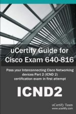 Ucertify Guide for Cisco Exam 640-816: Pass Your Interconnecting Cisco Networking Devices Part 2 (Icnd2) Certification Exam in First Attempt