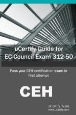Ucertify Guide for EC-Council Exam 312-50: Pass Your Ceh Certification Exam in First Attempt
