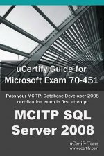 Ucertify Guide for Microsoft Exam 70-451: Pass Your McItp: Database Developer 2008 Certification Exam in First Attempt