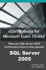 Ucertify Guide for Microsoft Exam 70-442: Pass Your SQL Server 2005 Certification in First Attempt