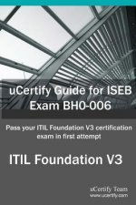 Ucertify Guide for Iseb Exam Bh0-006: Pass Your Itil Foundation V3 Certification in First Attempt