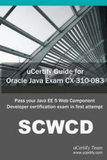 Ucertify Guide for Oracle Java Exam CX-310-083: Pass Your Java Ee 5 Web Component Developer Certification Exam in First Attempt