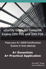 Ucertify Guide for Comptia Exams 220-701 and 220-702: 220-701, 220-702, A+ (2009), A+ Essentials, A+ Practical Application