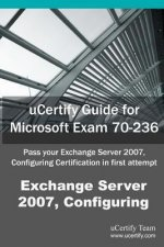 Ucertify Guide for Microsoft Exam 70-236: Pass Your Exchange Server 2007, Configuring Certification in First Attempt